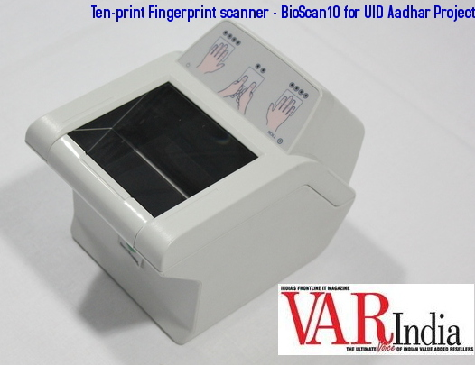 VAR-India: BioScan10 widely accepted for UID Aadhar Project